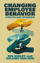 Changing employee behavior : a practical guide for managers