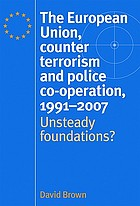 The European Union, counter terrorism and police co-operation, 1991-2007 : unsteady foundations?