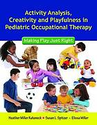Activity analysis, creativity, and playfulness in pediatric occupational therapy : making play just right