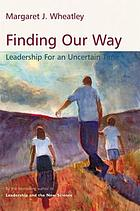 Finding our way : leadership for an uncertain time