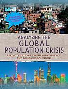 Analyzing the global population crisis : asking questions, evaluating evidence, and designing solutions