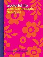 A colorful life : Gere Kavanaugh, designer