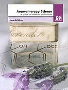 Aromatherapy Science : a guide for healcare professionals.