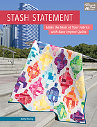 Stash statement : make the most of your fabrics with easy improv quilts