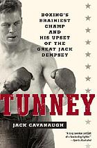 Tunney : boxing's brainiest champ and his upset of the great Jack Dempsey