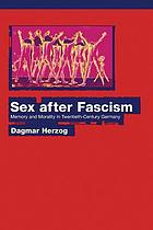 Sex after fascism : memory and morality in twentieth-century Germany