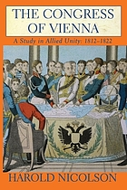 The Congress of Vienna : a study in Allied Unity : 1812-1822