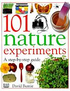 101 Nature Experiments: A step-by-step guide