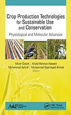 Crop production technologies for sustainable use and conservation : physiological and molecular advances