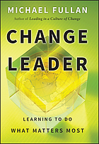 Change leader : learning to do what matters most