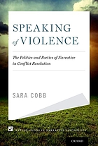 Speaking of violence : the politics and poetics of narrative dynamics in conflict resolution