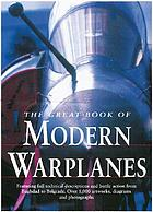 The great book of modern warplanes : featuring full technical descriptions and battle action from Baghdad to Belgrade ...