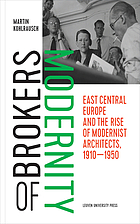 Brokers of modernity : East Central Europe and the rise of modernist architects, 1910-1950