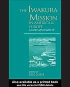The Iwakura mission in America and Europe : a new assessment