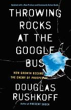 Throwing rocks at the Google bus : how growth became the enemy of prosperity