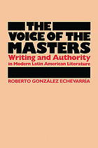 The voice of the masters : writing and authority in modern Latin American literature