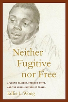 Neither fugitive nor free : Atlantic slavery, freedom suits, and the legal culture of travel