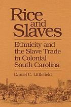 Rice and slaves : ethnicity and the slave trade in colonial South Carolina