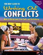 Working out conflicts : how to keep cool, stay safe, and get along