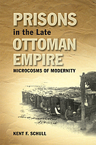 Prisons in the late Ottoman Empire : microcosms of modernity