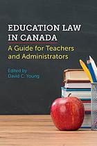 Education law in Canada : a guide for teachers and administrators