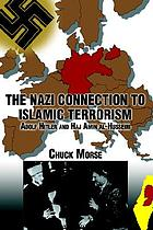 The Nazi connection to Islamic terrorism : Adolf Hitler nd Haj Amin al-Husseini