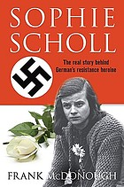 Sophie Scholl : the real story of the woman who defied Hitler