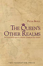 The Queen's other realms : the Crown and its legacy in Australia, Canada and New Zealand