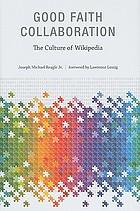 Good faith collaboration : the culture of Wikipedia