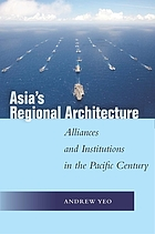 Asia's regional architecture : alliances and institutions in the Pacific century