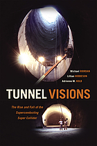 Tunnel visions : the rise and fall of the superconducting super collider