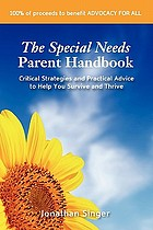 The special needs parent handbook : critical strategies and practical advice to help you survive and thrive