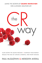 The CR way : using the secrets of calorie restriction for a longer, healthier life