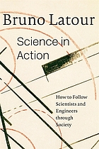 Science in action : how to follow scientists and engineers through society.