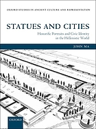 Statues and cities : honorific portraits and civic identity in the Hellenistic world