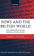 News and the British world : the emergence of an imperial press system ; 1876-1922