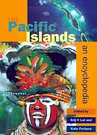 The Pacific islands : an encyclopedia / ed. by Brij V Lal and Kate Fortune.