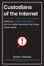 Custodians of the Internet : platforms, content moderation, and the hidden decisions that shape social media