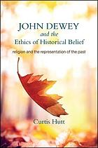 John Dewey and the ethics of historical belief : religion and the representation of the past