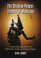 The shadow puppet theatre of Malaysia : a study of wayang kulit with performance scripts and puppet designs
