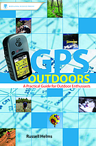 GPS outdoors : a practical guide for outdoor enthusiasts