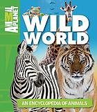 Wild world : an encyclopedia of animals