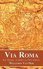 Via Roma : the history of Rome in fifty streets