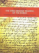 The Syro-Aramaic reading of the Koran : a contribution to the decoding of the language of the Koran