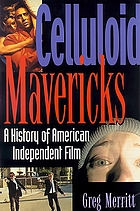 Celluloid mavericks : the history of american independent film