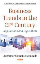 Business trends in the 21st century : regulations and legislation
