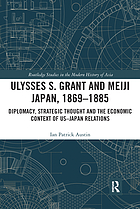 Ulysses S. Grant and Meiji Japan, 1869-1885 : diplomacy, strategic thought and the economic context of US-Japan relations