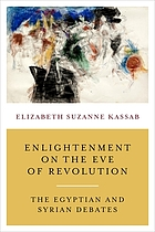 Enlightenment on the eve of revolution : the Egyptian and Syrian debates