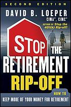 Stop the retirement rip-off : how to avoid hidden fees and keep more of your money