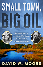 Small town, big oil : the untold story of the women who took on the richest man in the world--and won